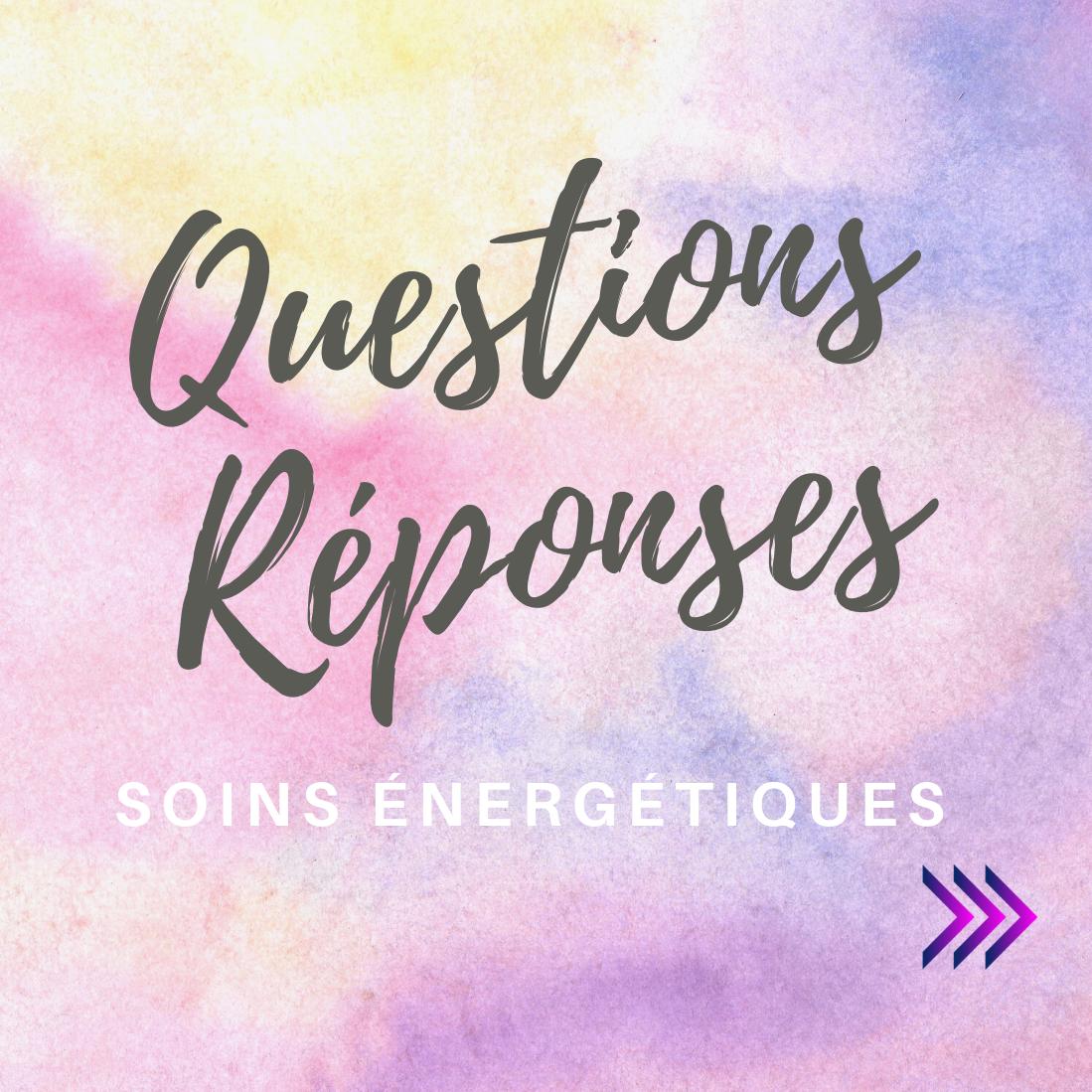 Questions réponses soins énergétiques